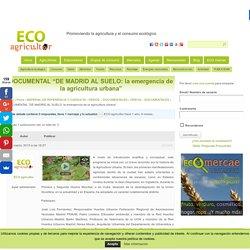 """DOCUMENTAL """"DE MADRID AL SUELO: la emergencia de la agricultura urbana"""""""