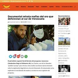 Documental retrata mafias del oro que deforestan al sur de Venezuela
