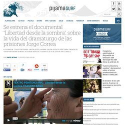 """Se estrena el documental """"Libertad desde la sombra"""", sobre la vida del dramaturgo de las prisiones Jorge Correa"""
