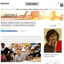 """Michael Moore vuelve a la carga con su documental """"La educación en Finlandia"""" - Cultura Inquieta"""