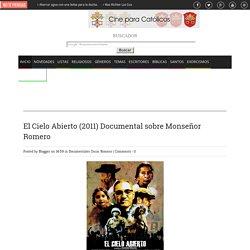 El Cielo Abierto (2011) Documental sobre Monseñor Romero - Cine para Católicos