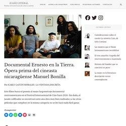 Documental Ernesto en la Tierra. Ópera prima del cineasta nicaragüense Manuel Bonilla – (CASI) LITERAL