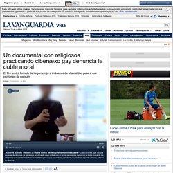 Un documental con religiosos practicando cibersexo gay denuncia la doble moral