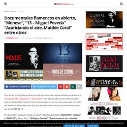 """Documentales flamencos en abierto, """"Menese"""", """"13 – Miguel Poveda"""" """"Acariciando el aire. Matilde Coral"""" entre otros - Revista DeFlamenco.com"""