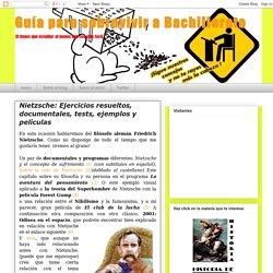 Nietzsche: Ejercicios resueltos, documentales, tests, ejemplos y películas - Guía para sobrevivir a Bachillerato