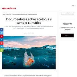 Documentales sobre cambio climático y ecología