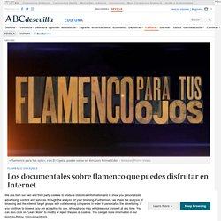 Los documentales sobre flamenco que puedes disfrutar en Internet...