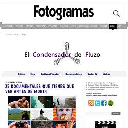 Condensador de Fluzo » 25 Documentales que tienes que ver antes de morir