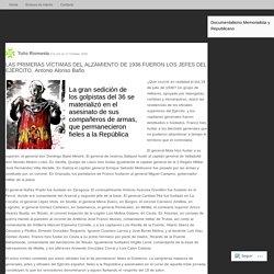 LAS PRIMERAS VÍCTIMAS DEL ALZAMIENTO DE 1936 FUERON LOS JEFES DEL EJÉRCITO. Antonio Alonso Baño
