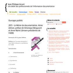 2015 - Le Métier de documentaliste, 4ème édition, préface de Véronique Mesguisch et Anne-Marie Libmann présidentes de l'ADBS - Ouvrages publiés- Jean-Philippe Accart