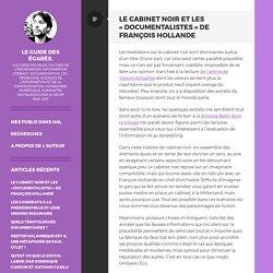 Le cabinet noir et les «documentalistes» de François Hollande – Le guide des égarés.
