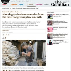 Shooting Syria: documentaries from the most dangerous place on earth