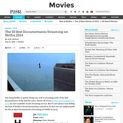 The 50 Best Documentaries Streaming on Netflix 2014