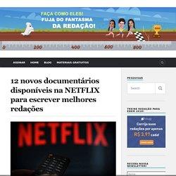 12 novos documentários disponíveis na NETFLIX para escrever melhores redações