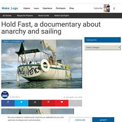 Make: Online : Hold Fast, a documentary about anarchy and sailing