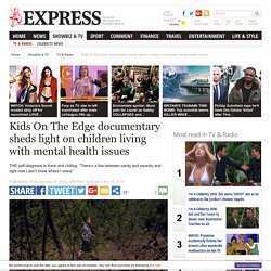 Kids On The Edge: Documentary on children with mental health issues