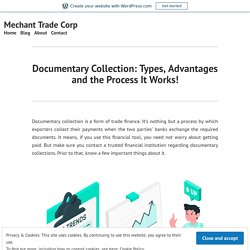 Documentary Collection: Types, Advantages and the Process It Works! – Mechant Trade Corp