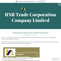 A Brief Detail on Documentary Collections in Thailand – RNR Trade Corporation Company Limited