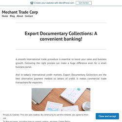 Export Documentary Collections: A convenient banking! – Mechant Trade Corp