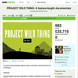 PROJECT WILD THING: A feature-length documentary by David Bond & Ashley Jones
