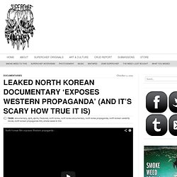 LEAKED NORTH KOREAN DOCUMENTARY 'EXPOSES WESTERN PROPAGANDA' (AND IT'S SCARY HOW TRUE IT IS)
