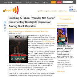 "Breaking A Taboo: ""You Are Not Alone"" Documentary Spotlights Depression Among Black Gay Men"