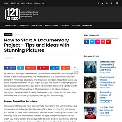 How to Start A Documentary Project - Tips and Ideas with Stunning Pictures