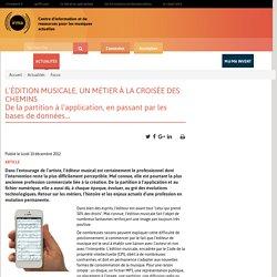 L'ÉDITION MUSICALE, UN MÉTIER À LA CROISÉE DES CHEMINS De la partition à l'application, en passant par les bases de données...