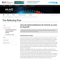 Jeux de présence/absence de l'homme au cœur du dispositif - The Reflecting Pool - Mag Film - Centre National de Documentation Pédagogique