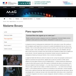 Plans rapprochés - Madame Bovary - Mag Film - Centre National de Documentation Pédagogique