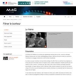 Le thème -Filmer le bonheur-Mag Film-Centre National de Documentation Pédagogique