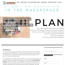 Documenting Learning in the Makerspace: A Peek Inside Our Process at Roy B. Kelley School