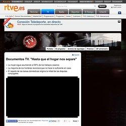"Documentos TV. ""Hasta que el hogar nos separe"""