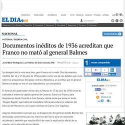 Documentos inéditos de 1936 acreditan que Franco no mató al general Balmes. eldia.es.