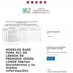 MODELOS BASE PARA ACI DE LENGUA EN PRIMARIA SEGÚN LOMCE (Menos documentos y la misma información)