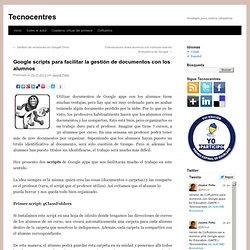 Google scripts para facilitar la gestión de documentos con los alumnos