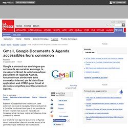 Gmail, Google Documents & Agenda accessibles hors connexion