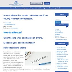How to eRecord or record documents with the county recorder electronically. -