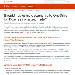 Should I save my documents to OneDrive for Business or a team site?