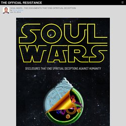 SOUL WARS - THE DOCUMENTS THAT END SPIRITUAL DECEPTION – THE OFFICIAL RESISTANCE