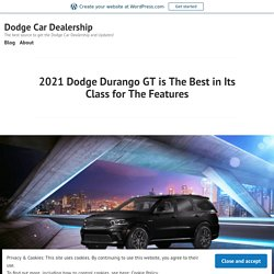 2021 Dodge Durango GT is The Best in Its Class for The Features