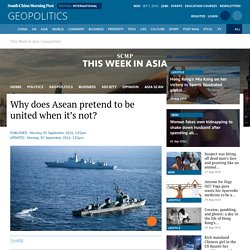 Why does Asean pretend to be united when it's not?