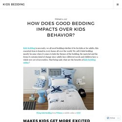 How Does Good Bedding Impacts over Kids Behavior? – Kids Bedding