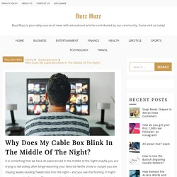 Why Does My Cable Box Blink In The Middle Of The Night? - Buzz Muzz
