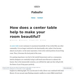 How does a center table help to make your room beautiful?