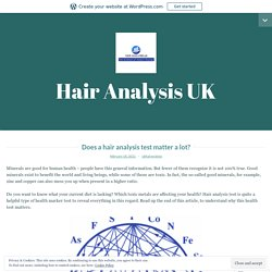 Does a hair analysis test matter a lot? – Hair Analysis UK
