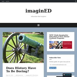 Does History Have To Be Boring? – imaginED