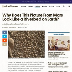 Why Does This Picture From Mars Look Like a Riverbed on Earth?