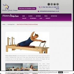 Does Practice of Pilates to Work overall Body -