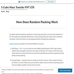 How Does Random Packing Work – S Cube Mass Transfer PVT LTD